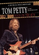 Tom Petty - Dogs On The Run: A Musical Documentary